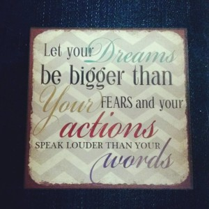 dreams are bigger than fears